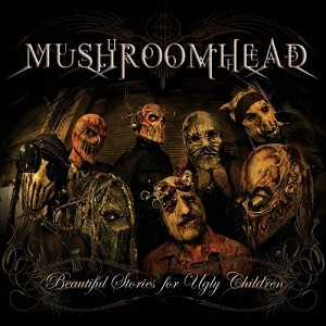 http://upload.wikimedia.org/wikipedia/en/8/80/Beautiful_Stories_For_Ugly_Children_(Mushroomhead_album).jpg